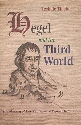 Hegel and the Third World : The Making of Eurocentrism in World History