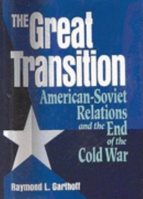 Great Transition American-Soviet Relations and the End of the Cold War