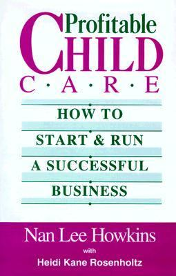 Profitable Child Care: How to Start and Run a Successful Business - Nan Lee Howkins - Hardcover