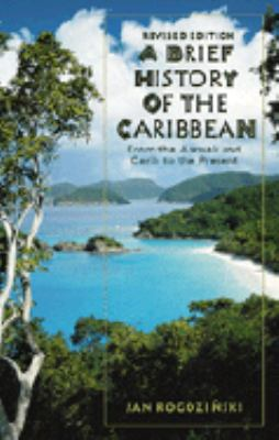 Brief History of the Caribbean From the Arawak and the Carib to the Present