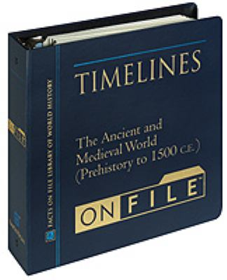 Timelines on File The Ancient and Medieval World (Prehistory to 1500 Ce)