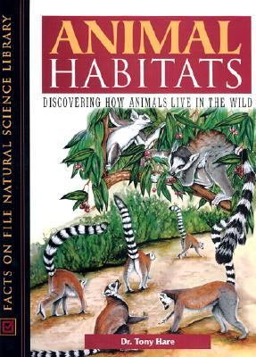 Animal Habitats Discovering How Animals Live in the Wild
