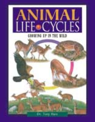 Animal Life Cycles Growing Up in the Wild