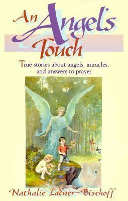 Angel's Touch True Stories About Angels, Miracles, and Answers to Prayer