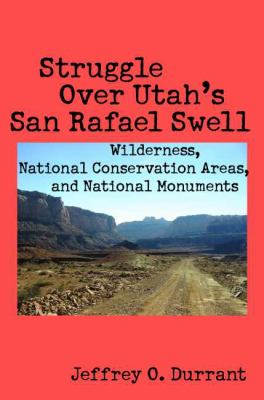 Struggle over Utah's San Rafael Swell: Wilderness, National Conservation Areas, and National Monuments