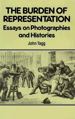 Burden of Representation Essays on Photographies and Histories