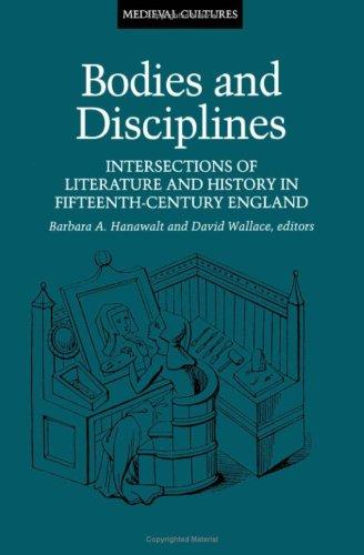 Bodies And Disciplines: Intersections of Literature and History in Fifteenth-Century England (Medieval Cultures)