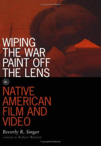 Wiping the War Paint Off the Lens: Native American Film and Video (Visible Evidence)