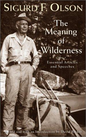 Meaning Of Wilderness: Essential Articles and Speeches (Outdoor Essays & Reflections)