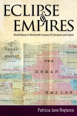 Eclipse of Empires : World History in Nineteenth-Century U. S. Literature and Culture