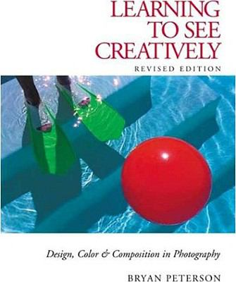 Learning to See Creatively Design, Color & Composition in Photography