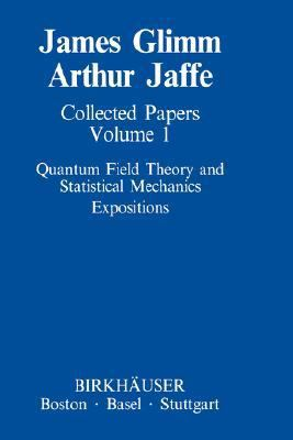 Collected Papers Quantum Field Theory and Statistical Mechanics Expositions/Constructive Quantum Field