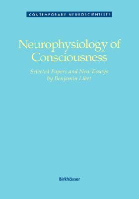 Neurophysiology of Consciousness Selected Papers and New Essays