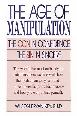 Age of Manipulation The Con in Confidence, the Sin in Sincere