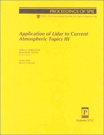 Application of Lidar to Current Atmospheric Topics III: 22 July 1999, Denver, Colorado (Proceedings of Spie)