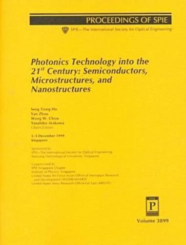 Photonics Technology into the 21st Century: Semiconductors, Microstructures, and Nanostructures : Proceedings of Spie : 1-3 December 1999 Singapore (Spie Proceedings Series, Volume 3899)