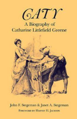 Caty A Biography of Catharine Littlefield Greene