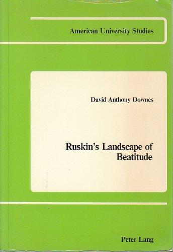 Ruskin's Landscape of Beatitude (American University Studies, Series IV, English Language and Literature, Vol. 4)