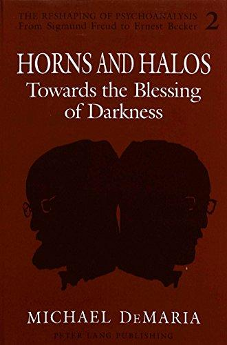 Horns and Halos: Towards the Blessing of Darkness (The Reshaping of Psychoanalysis, Vol 2)