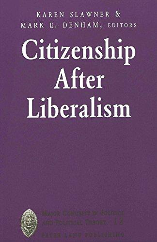 Citizenship After Liberalism (Major Concepts in Politics and Political Theory, 12)
