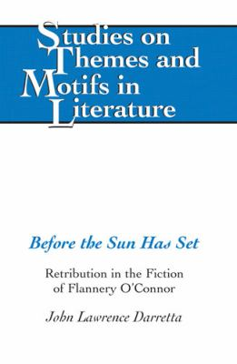 Before the Sun Has Set: Retribution in the Fiction of Flannery O'Connor (Studies on Themes and Motifs in Literature)