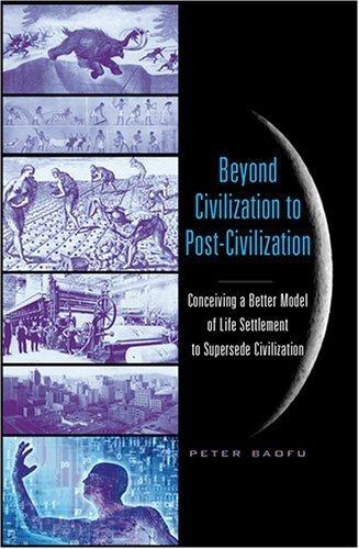 Beyond Civilization to Post-Civilization: Conceiving a Better Model of Life Settlement to Supersede Civilization