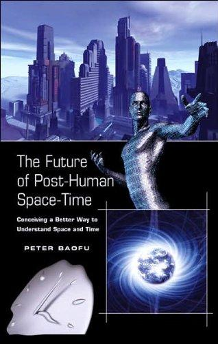 The Future of Post-Human Space-Time: Conceiving a Better Way to Understand Space and Time
