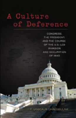 Culture of Deference Congress, the President, and the Course of the U.S.-Led Invasion and Occupation of Iraq