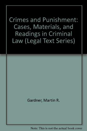 Crimes and Punishment: Cases, Materials, and Readings in Criminal Law (Legal Text Series)