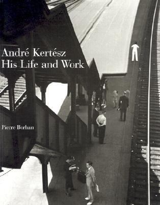 Andre Kertesz His Life and Work