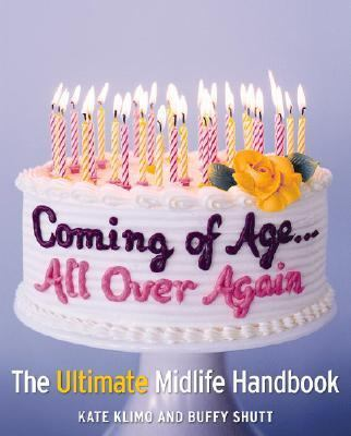 Coming of Age...all over Again The Ultimate Midlife Handbook