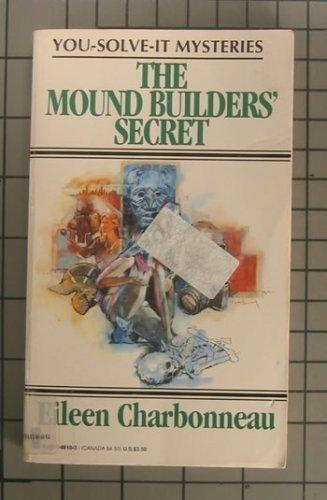 The Mound Builders' Secret (You-Solve-It Mysteries #3)