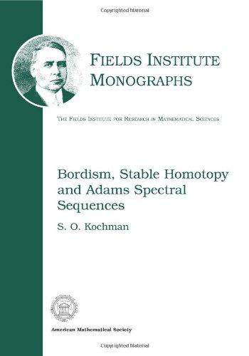 Bordism, Stable Homotopy and Adams Spectral Sequences (Fields Institute Monographs, 7)