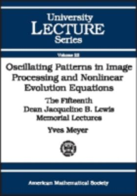 Oscillating Patterns in Image Processing and Nonlinear Evolution Equations The Fifteenth Dean Jacqueline B. Lewis Memorial Lectures