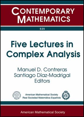 Five Lectures in Complex Analysis : Second Winter School on Complex Analysis and Operator Theory, February 5-9, 2008, University of Sevilla, Sevilla, Spain