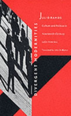 Divergent Modernities Culture and Politics in Nineteenth-Century Latin America