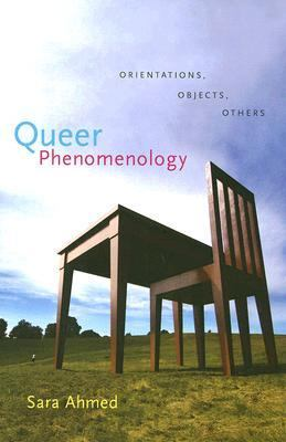Queer Phenomenology Orientations, Objects, Others