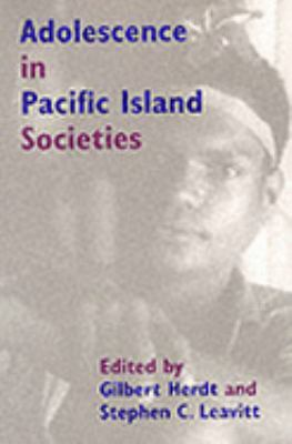 Adolescence in the Pacific Island Societies Edited by Gilbert Herdt and Stephen C. Leavitt
