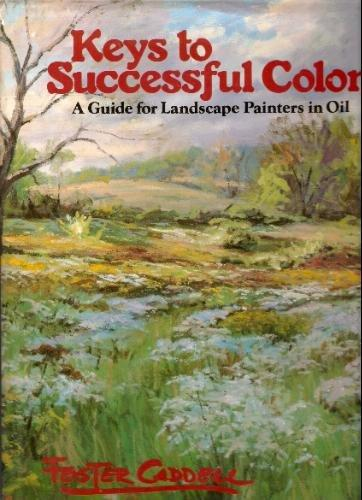 Keys to Successful Color : A Guide for Landscape Painters in Oil
