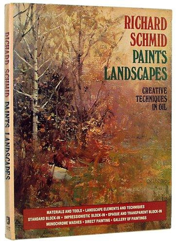 Richard Schmid Paints Landscapes: Creative Techniques in Oil