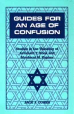 Guides for an Age of Confusion Studies in the Thinking of Avraham Y. Kook and Mordecai M. Kaplan