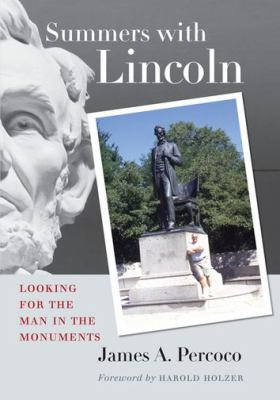 Summers with Lincoln : Looking for the Man in the Monuments