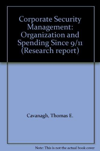 Corporate Security Management: Organization and Spending Since 9/11 (Research report)