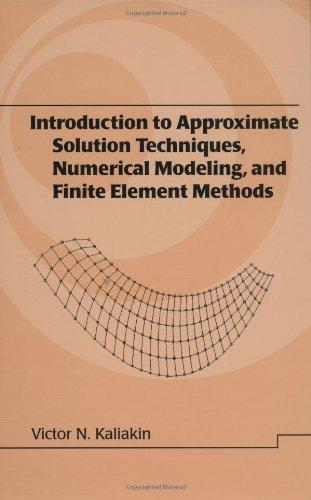Introduction to Approximate Solution Techniques, Numerical Modeling, and Finite Element Methods (Civil and Environmental Engineering)