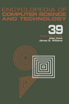 Encyclopedia of Computer Science and Technology: Volume 39 - Supplement 24 - Entity Identification to Virtual Reality in Driving Simulation (Encyclopedia of Computer Science & Technology)