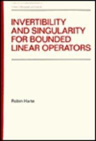 Invertibility and Singularity for Bounded Linear Operators (Chapman & Hall Pure and Applied Mathematics)