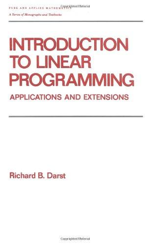 Introduction to Linear Programming: Applications and Extensions (Chapman & Hall/CRC Pure and Applied Mathematics)