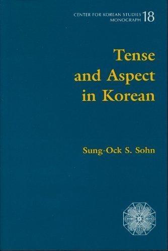 Tense and Aspect in Korean (Monograph (Center for Korean Studies), No 18)