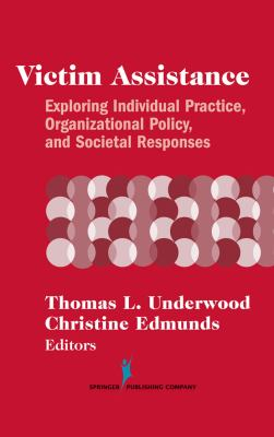 Victim Assistance Exploring Individual Practice, Organizational Policy, and Societal Responses