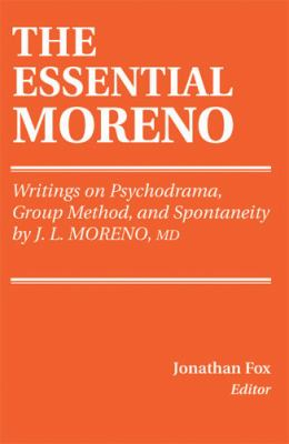 Essential Moreno Writings on Psychodrama, Group Method, and Spontaneity